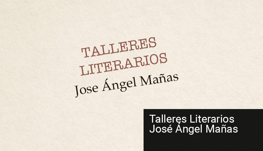 Talleres Literarios José Ángel Mañas