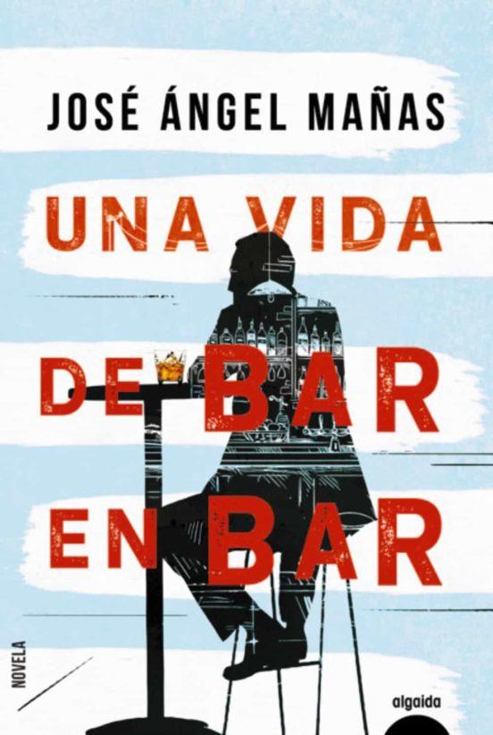 """Portada """"Una vida de bar en bar"""" de José Ángel Mañas"""